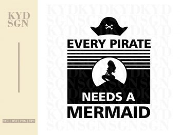 Every Pirate Needs A Mermaid SVG