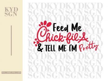 Feed Me Chick Fil A & Tell Me I'm Pretty SVG