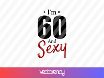 I'm 60 And Sexy SVG
