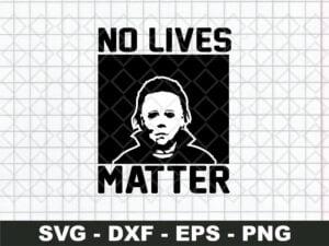 No Live Matter Michael Myers SVG