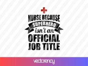 Nurse Because Superhero Isn't An Official Job Title SVG