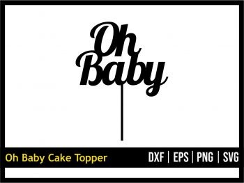 Oh Baby Cake Topper Cut Files SVG