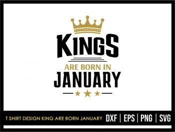 T Shirt Design King Are Born January SVG