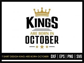 T Shirt Design King Are Born October SVG