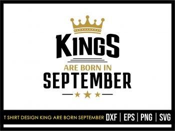 T Shirt Design King Are Born September SVG