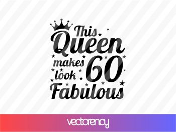 This Queen Makes Look 60 Fabulous SVG
