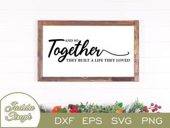 And So Together They Built A Life They Loved SVG