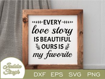Every Love Story Is Beautiful Ours Is My Favorite SVG