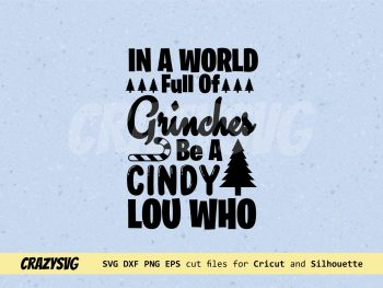 In A World Full Of Grinches Be A Cindy Lou Who SVG