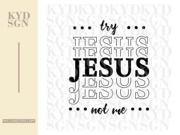 Jesus SVG Clipart Try Jesus Not Me Cut File
