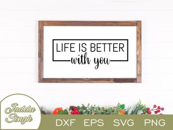 Life Is Better With You SVG