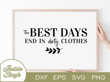 The Best Days End In Dirty Clothes SVG