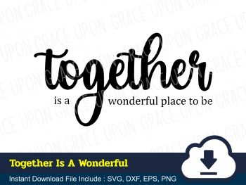 Together Is A Wonderful Place To Be SVG