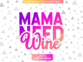 Watercolor Mama Need Wine Sublimation
