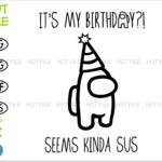 Among Us My Birthday Vectorency It's My Birthday Seems Kinda Sus, Among Us SVG, Among Us PNG, Among Us Birthday SVG, among us svg files for cricut, Among Us shirt svg Birthday