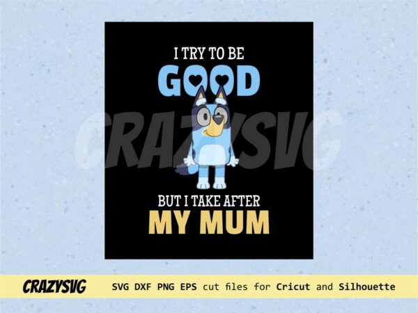 Bluey I Try To Be Good But I Take After My Mum