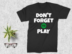 Don't Forget To Play T Shirt Design