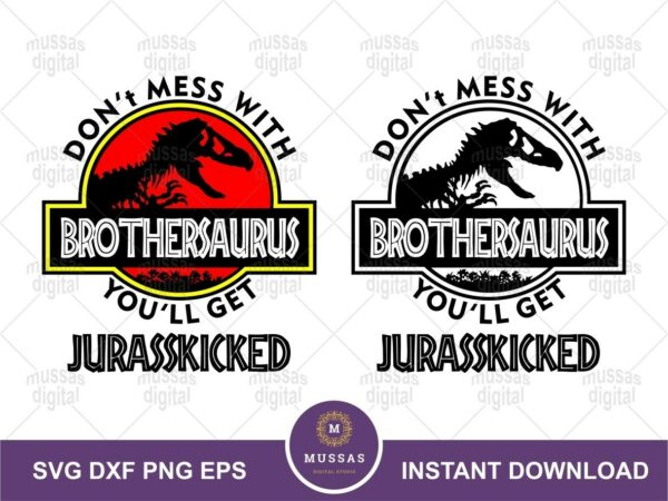 Don't Mess With Brothersaurus You'll get Jurasskicked