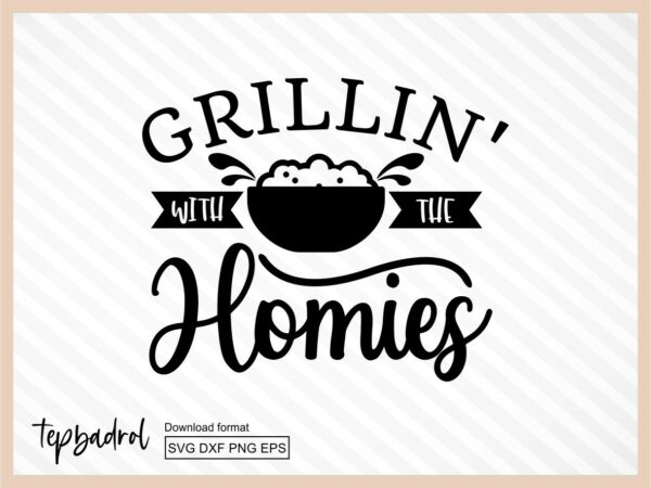 Grillin' With The Homies SVG