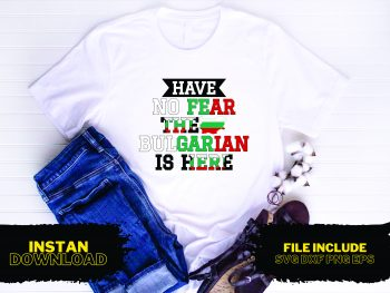 Have No Fear The Bulgarian Is Here T Shirt Design SVG