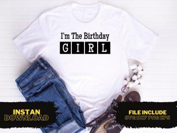I'm The Birthday Girl T Shirt Design SVG