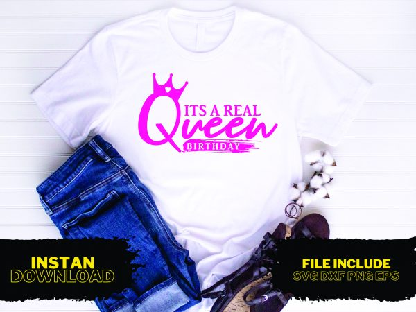 Its A Real Queen Birthday T Shirt Design SVG