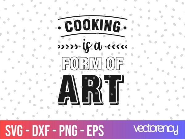 Kitchen Saying Cooking Is A Form Of Art