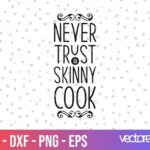 Kitchen Saying Never Trust A Skinny Cook