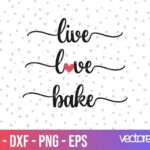 Kitchen Saying live love bake SVG