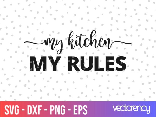 Kitchen Saying my kitchen my rules svg