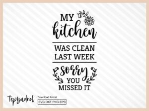 My Kitchen was Clean Last Week Sorry You Missed It, Quote SVG
