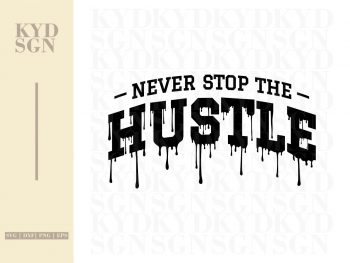 Never Stop The Hustle Drip