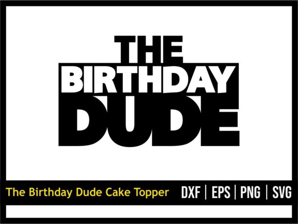 The Birthday Dude SVG, Cake Topper SVG