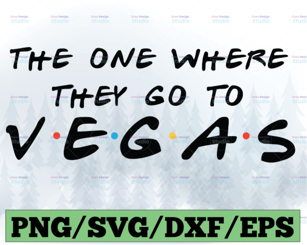 WTMETSY13012021 03 25 Vectorency The One Where They Go To Vegas SVG Cut File for Silhouette and Cricut, INSTANT DOWNLOAD, SVG, PNG, DXF, and PDF Printable Template