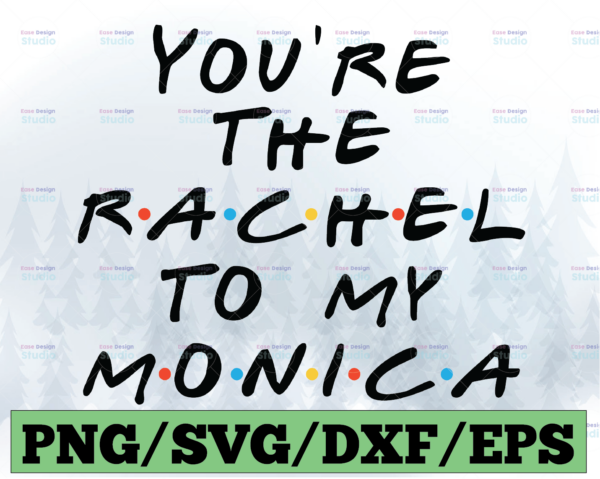 WTMETSY13012021 03 26 Vectorency You're Rachel To My Monica Friends SVG Style Letters Image SVG Friend TV Show EPS Vector Download Files PNG Cut files Zip DXF EPS PNG JPG