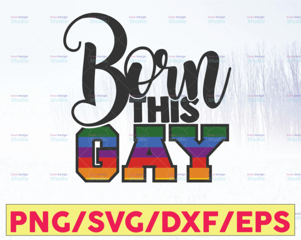 WTMETSY16122020 05 12 Vectorency Born this Gay I'm In LGBTQ Pride SVG, Cricut Cut File, PNG EPS, Clipart Digital File