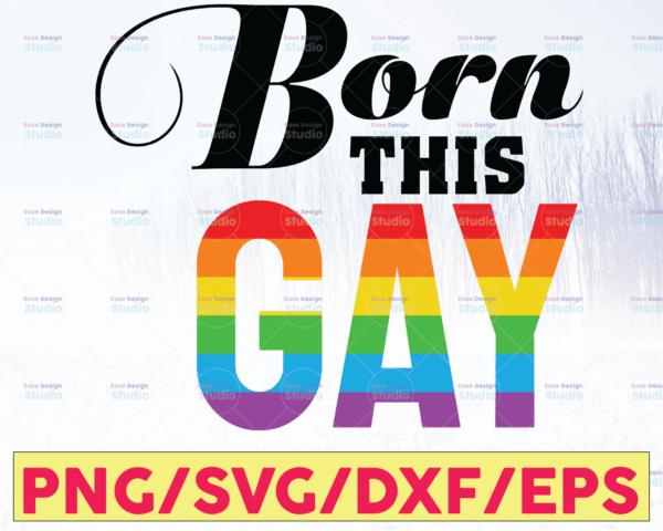 WTMETSY16122020 05 13 Vectorency Born this Gay I'm In LGBTQ Pride SVG, Cricut Cut File, PNG EPS, Clipart Digital File