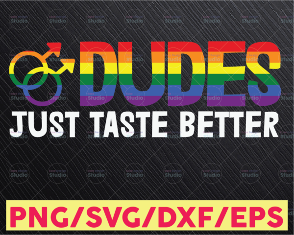WTMETSY16122020 05 32 Vectorency Taste Dudes Funny Better Just Pride Equality, LGBT SVG Pride Gift LGBT Support, Rainbow, Sublimation, SVG, Cricut Cut File, Silhouette