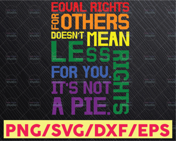WTMETSY16122020 05 33 Vectorency Equal Rights For Others Does Not Mean Fewer Rights For You It's Not Pie SVG, Digital Cut Files, SVG JPG PNG EPS DXF, Cricut Design