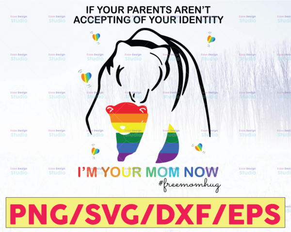 WTMETSY16122020 05 46 Vectorency If Your Parents Aren't Accepting Of Your Identity I'm Your Mom Now SVG, LGBT SVG, Bear SVG,Proud Of LGBT PNG, LGBT Flag PNG, Digital Print