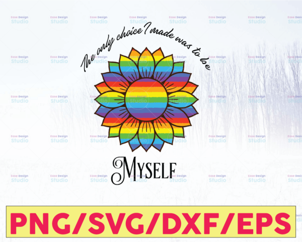 WTMETSY16122020 05 9 Vectorency The Only Choice I Made Was to Be Myself Sunflower SVG DXF PNG EPS Sublimation, Myself SVG, Cut File For Cricut, Digital