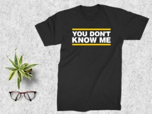 You Don't Know Me T Shirt Design