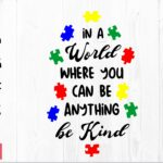 autism in a world where you can be anything be kind svg 1 scaled Vectorency AUTISM SVG, Autism in a world where you can be anything be kind SVG, Autism Awareness SVG, Autism puzzle SVG, Autism SVG files for cricut