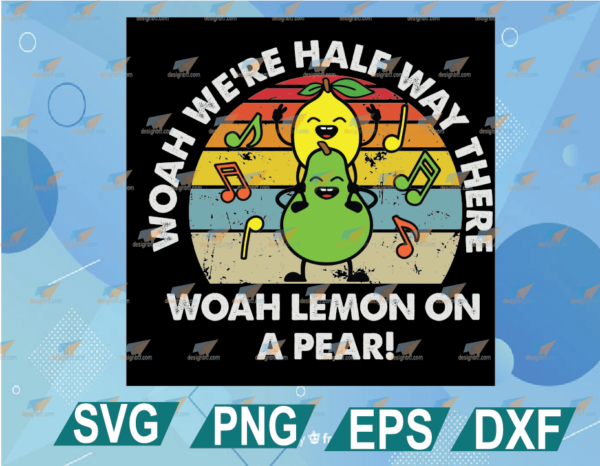 wtm web 01 25 Vectorency Lemon On A Pear SVG, Funny Foodie Lyric SVG, Woah We're Half Way There SVG