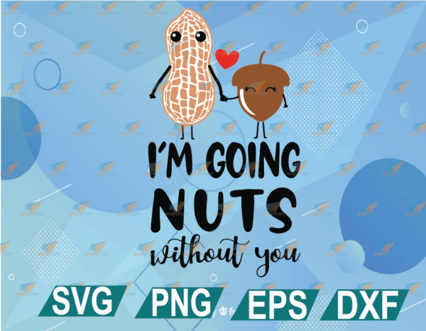 wtm web 01 34 Vectorency I'm Going Nuts Without You SVG, Missing You SVG, Couple T-shirt, Valentines Day SVG, Love SVG Cricut Cut File, Silhouette Vector