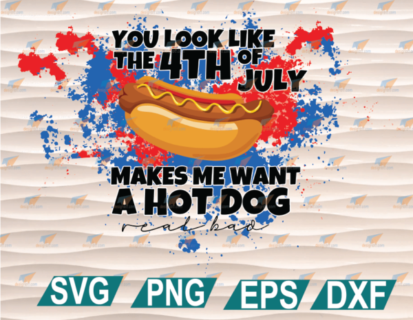 wtm web 01 47 Vectorency You Look Like The 4th of July Makes Me Want A Hot Dog Real Bad, Sublimation, Instant Download, Cute, Funny, Legally Blonde, cricut file, clipart, svg, png, eps, dxf