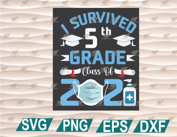 wtm web 01 73 Vectorency 5th Grade Graduation Gift I Survived 5th Grade Class Of 2021, Facemask SVG, Sanitizer SVG, Cricut File, Clipart, SVG, PNG, EPS, DXF