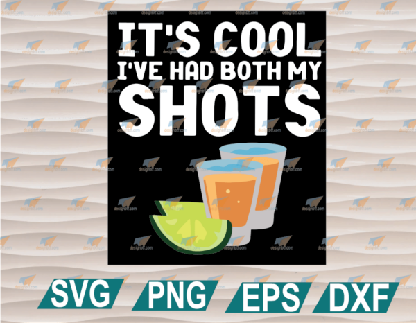 wtm web 01 89 Vectorency It's Cool I've Had Both My Shots SVG, Funny Tequila, Drinking, Funny Drinking SVG, Clipart, SVG, PNG, EPS, DXF, Digital File