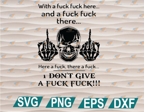 wtm web 01 92 Vectorency With a Fuck Fuck Here and a Fuck Fuck There SVG, I Don't Give a Fuck Fuck SVG, Clipart, SVG, PNG, EPS, DXF, Digital File
