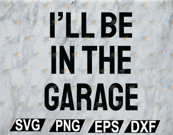 wtm web 02 11 Vectorency Fathers Day I'll Be In The Garage SVG - Funny Garage Dad Tee SVG, PNG, EPS, DXF, Digital File